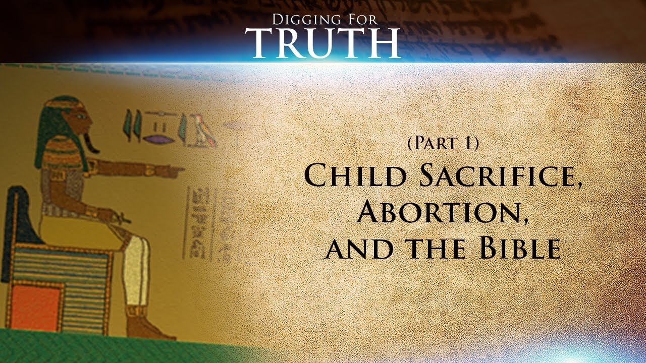 Child Sacrifice, Abortion, and the Bible (Part One): Digging for Truth-Episode 38