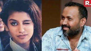 'Oru Adaar Love' Director Omar Lulu Speaks Up On Complaint Against Priya Varrier