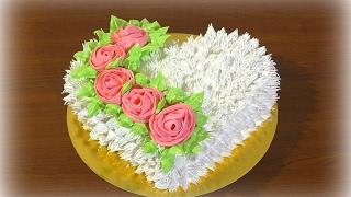 Торт Сердце Как украсить торт белковым кремом Розы из крема   Heart Cake
