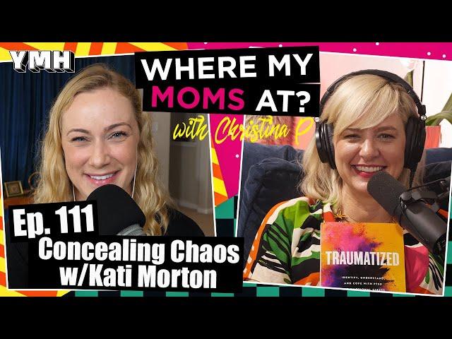 Ep. 111 Concealing Chaos w/Kati Morton   Where My Moms At?