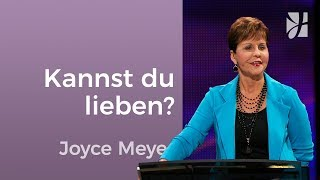 Kannst Du lieben? – Joyce Meyer – Beziehungen gelingen lassen