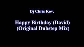 Dj Chris Kov. - Happy Birthday (David) (Original Dubstep Mix)