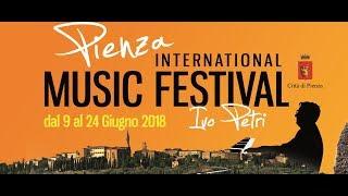 """Pienza International Music Festival - Ivo Petri"" - Season 2018: June 9/24 (Video Teaser)"