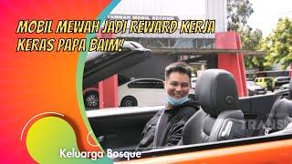 MOBIL MEWAH JADI REWARD KERJA KERAS PAPA BAIM!   KELUARGA BOSQUE (29/12/20) P2