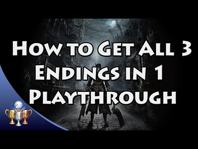 Bloodborne - How to Get All 3 Endings in a Single Playthrough