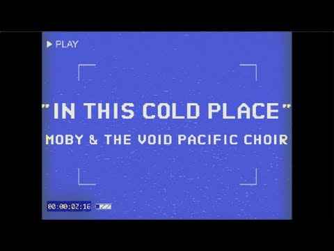 Moby & The Void Pacific Choir - In This Cold Place (Performance Video)