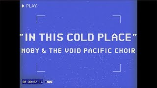 Moby & The Void Pacific Choir - In This Cold Place (Performance)