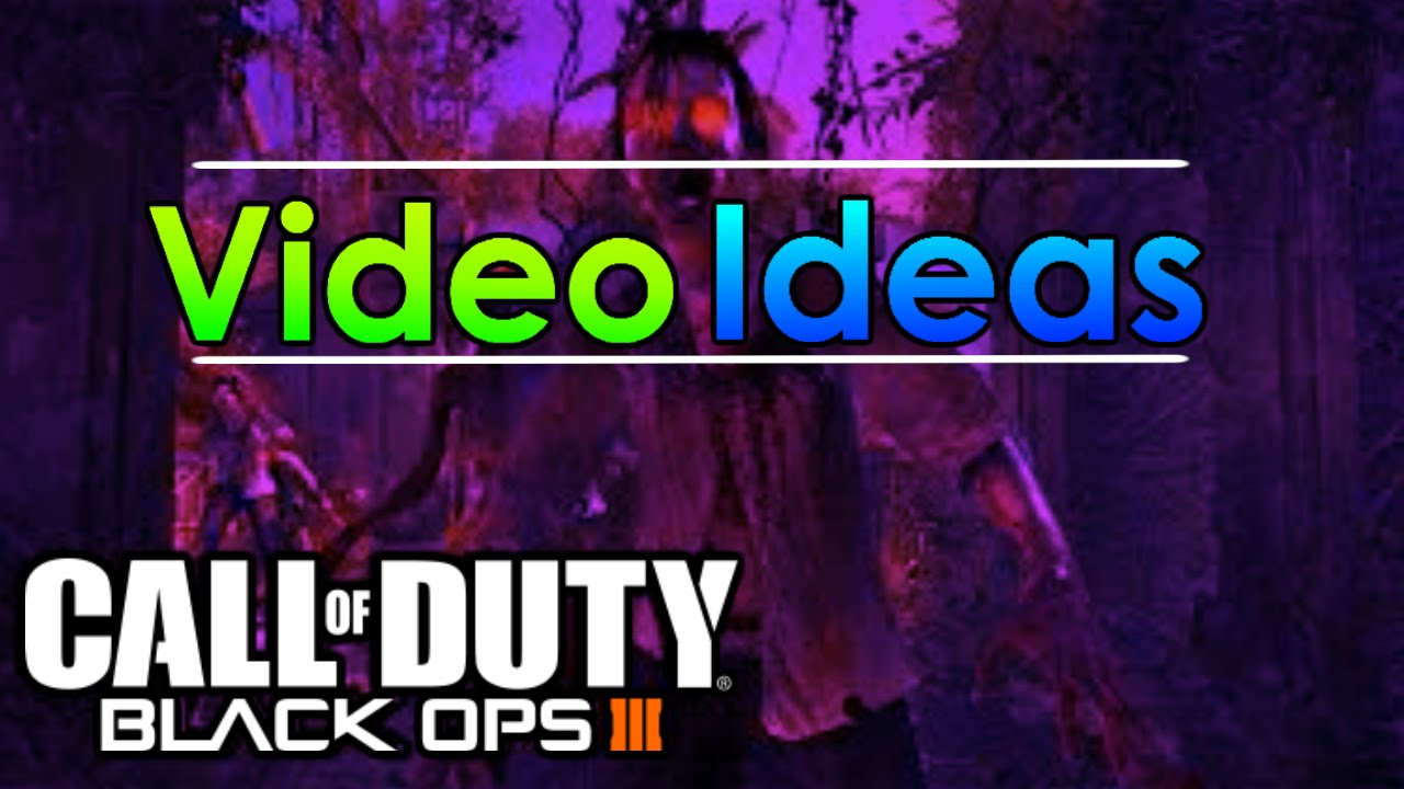 Call Of Duty BO3 - Series and Video Ideas!