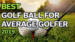 Golf Ball For Average Golfer: Best Golf Balls For Average Golfers 2019 - TOP 10