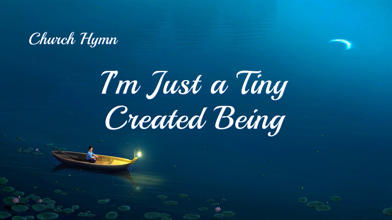 """""""I'm Just a Tiny Created Being"""" 