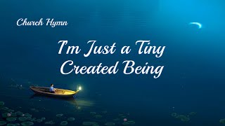 """I'm Just a Tiny Created Being"" 