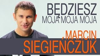 Będziesz Moja - Marcin Siegieńczuk