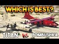 GTA 5 ONLINE : BOMBUSHKA VS TITAN (WHICH IS BEST?)
