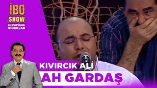 Ah Gardaş Kıvırcık Ali İbo Show