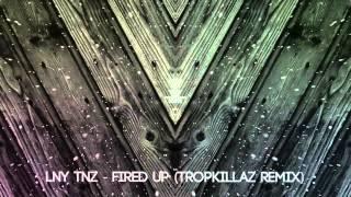 LNY TNZ & Ruthless - Fired Up Ft. The Kemist (Tropkillaz Remix)