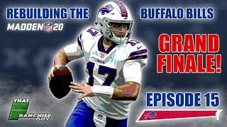 A Realistic Rebuild Of The Buffalo Bills | The Grand Finale | Episode 15