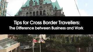 Tips for Cross Border Travellers: The Difference between Business and Work