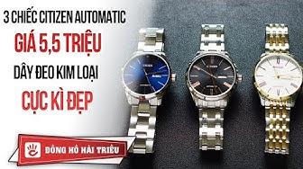 Hải Triều Top Watch #2 | Review 3 chiếc đồng hồ Citizen automatic giá 5,5 triệu cực đẹp