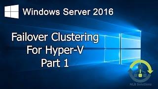 08.1 Failover Clustering for Hyper-V in Windows Server 2016 (Step by Step guide)