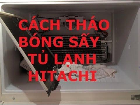 Sửa Tủ Lạnh Hitachi (💦 Cách Tháo Bóng Sấy Tủ Lạnh Hitachi 💦)