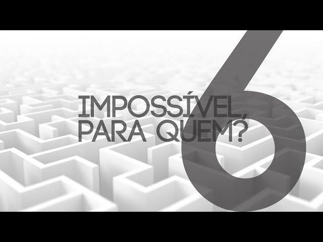 IMPOSSÍVEL PARA QUEM? - 6 de 7 - Impossível para um cego