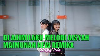 Download Mp3 Dj Akimilaku Melodi Aisyah Maimunah New Remixx - Deejay Indo