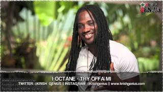 I-Octane - Try Offa Mi [Re-Entry Riddim] May 2013