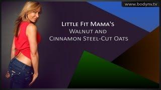 Little Fit Mama's Walnut And Cinnamon Steel-cut Oats - Diet Tips - Bodynv.tv