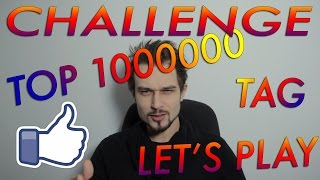 TOP 1000000 TAG CHALLENGE LET'S PLAY FACT'S