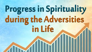 Progress in Spirituality during the Adversities in Life