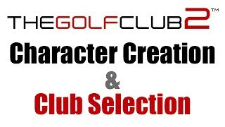 The Golf Club 2 - Character Creation & Club Selection