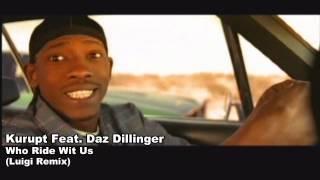 Kurupt Feat. Daz Dillinger - Who Ride Wit Us (Luigi Remix)