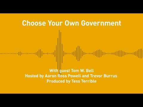 Free Thoughts, Ep. 223: Choose Your Own Government (with Tom W. Bell)