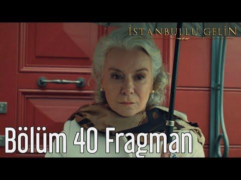 İstanbullu Gelin 40. Bölüm Fragman