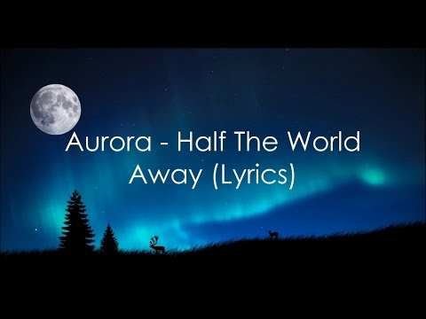 Aurora - Half the world away lyrics