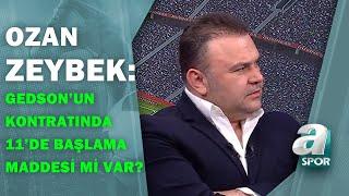 """Ozan Zeybek:""""Gedson Bu Maçta 11 Başlarsa, Kontratında 11'de Başlama Maddesi Olduğunu Düşüneceğim"""""""