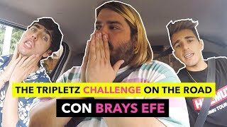 THE TRIPLETZ CHALLENGE con BRAYS EFE (On the road edition)