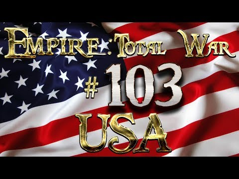 Lets Play - Lets Play - Empire Total War (DM)  - USA - Preemptive Strike??..!!! (103)