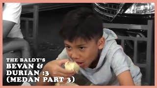 TheBaldys - Bevan & Durian! :3 (Medan Part 3)