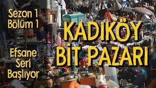 Kadıköy Bit Pazarı'na Gittik / Efsane Seri Başlıyor