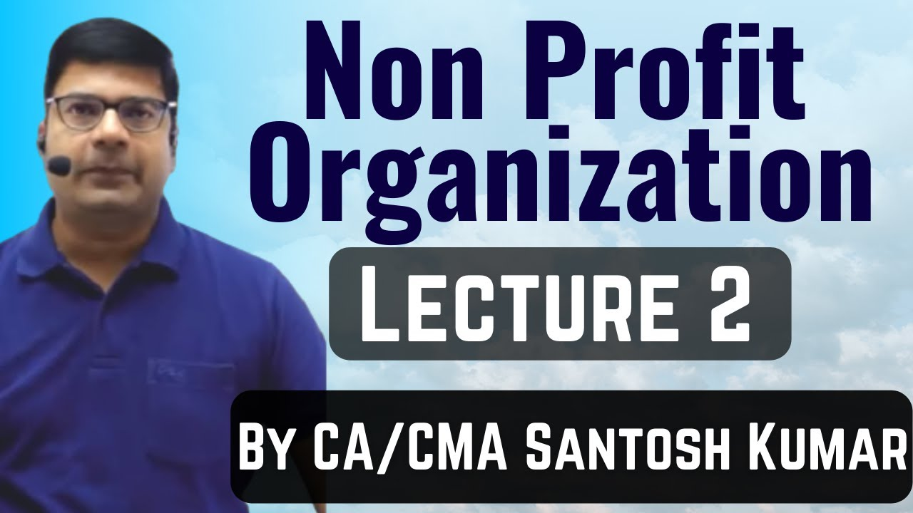 Non profit organization accounting lecture 2 by Santosh kumar (CA/CMA)