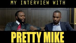 My Much Anticipated Interview With Pretty Mike