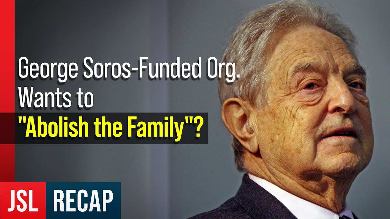 "George Soros-Funded Org. Wants to ""Abolish the Family""?"