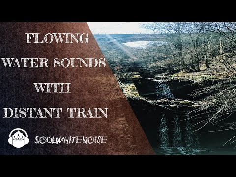 Flowing Water With Distant Train Sounds For Relaxation And Sleep