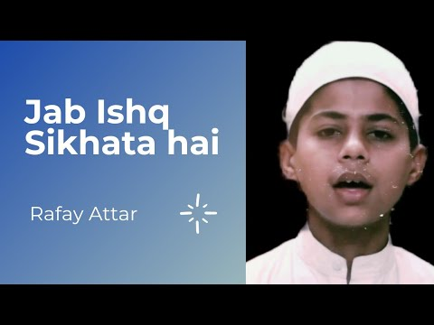 Jab Ishq Sikhata hai tarana By Rafay Attar