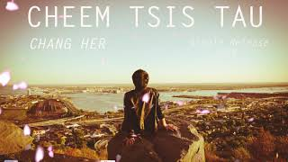 Chang Her - Cheem Tsis Tau (Official Audio)