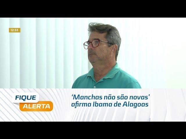 'Manchas não são novas' afirma Ibama de Alagoas