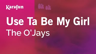 Karaoke Use Ta Be My Girl - The O