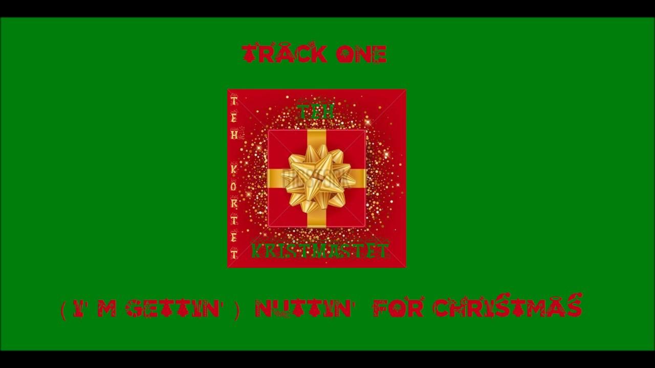 Teh Kortet - (I\'m Gettin\') Nuttin\' For Christmas - YouTube