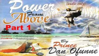 Power From Above 1 - Prince Dan Ofunne  [Official Naija Gospel]